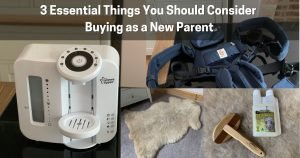 Read more about the article 3 Essential Things You Should Consider Buying as a New Parent