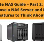 Complete NAS Guide – Part 2: How To Choose a NAS Server And Key Features To Think About