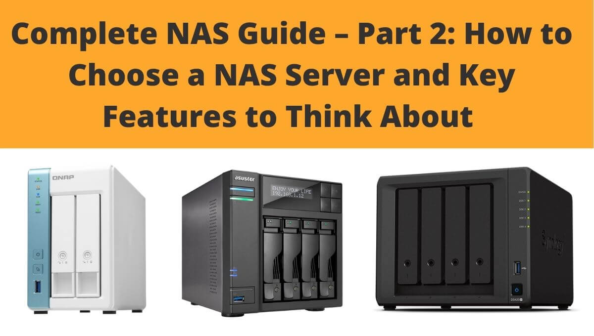 Read more about the article Complete NAS Guide – Part 2: How To Choose a NAS Server And Key Features To Think About