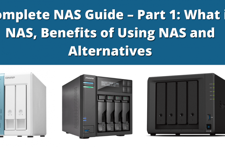 Complete NAS Guide – Part 1: What is NAS, Benefits of Using NAS and Alternatives