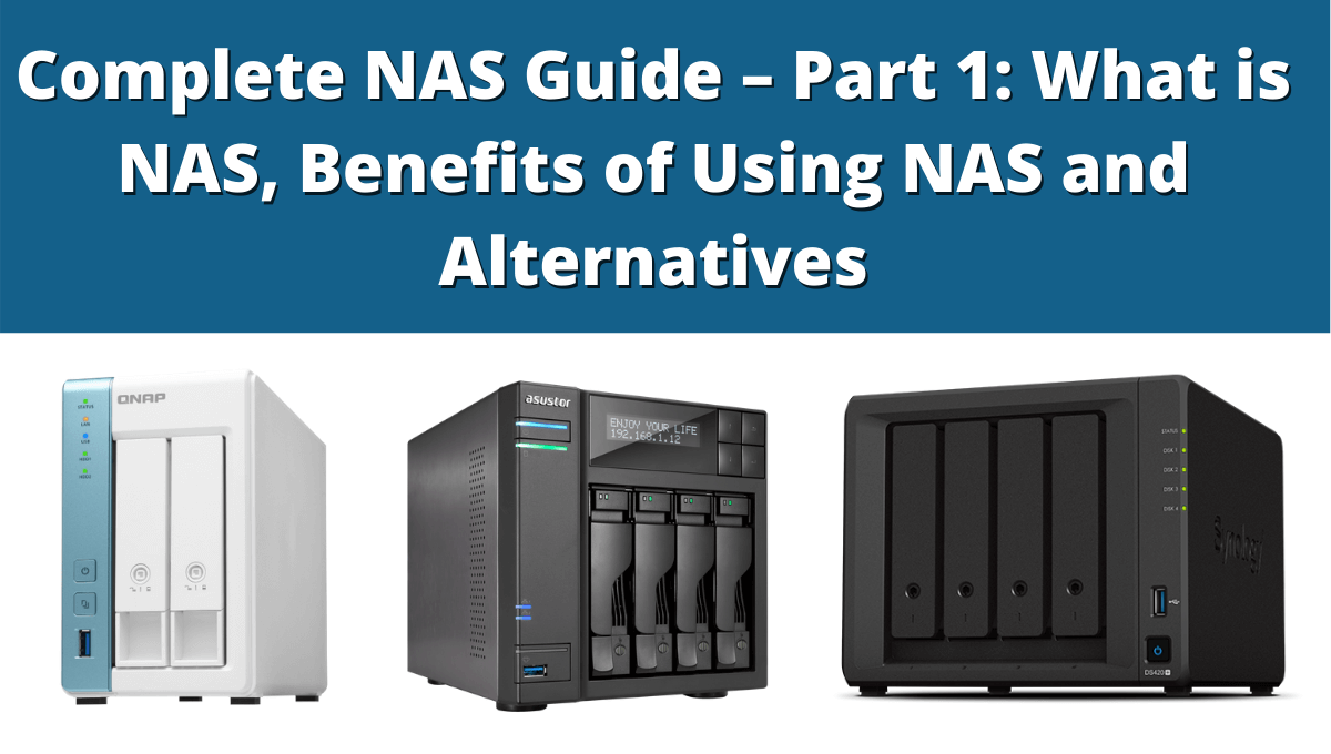 Read more about the article Complete NAS Guide – Part 1: What is NAS, Benefits of Using NAS and Alternatives
